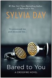 Sylvia Day: The Crossfire Series - Bared to You